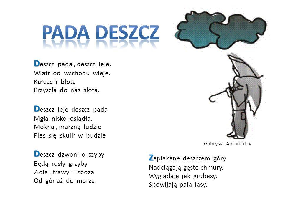 PADA DESZCZ Deszcz pada , deszcz leje. Deszcz leje deszcz pada