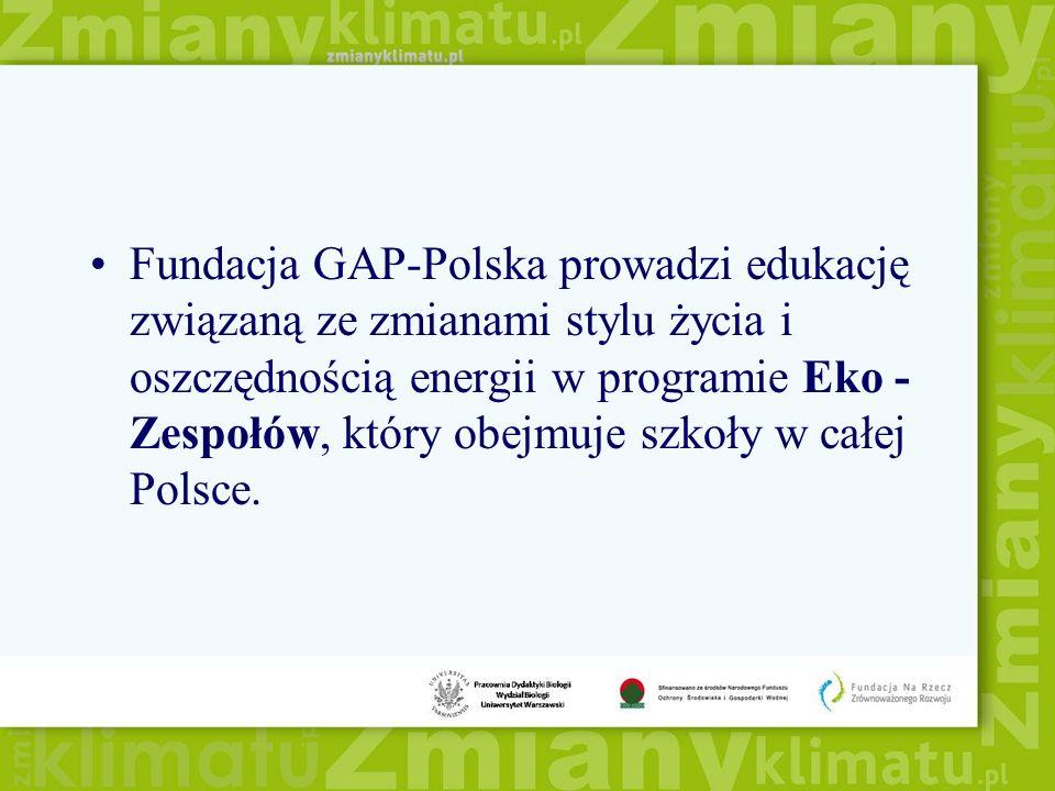 Fundacja GAP-Polska prowadzi edukację związaną ze zmianami stylu życia i oszczędnością energii w programie Eko - Zespołów, który obejmuje szkoły w całej Polsce.