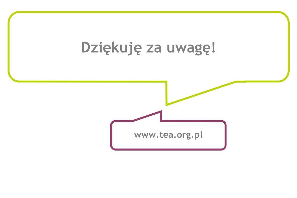 Dziękuję za uwagę! www.tea.org.pl