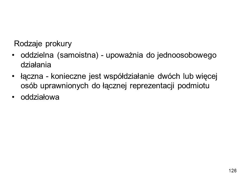 Rodzaje prokury oddzielna (samoistna) - upoważnia do jednoosobowego działania.