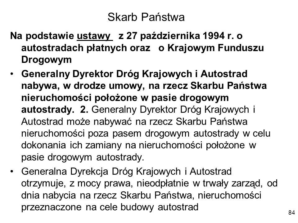 Skarb Państwa Na podstawie ustawy z 27 października 1994 r. o autostradach płatnych oraz o Krajowym Funduszu Drogowym.