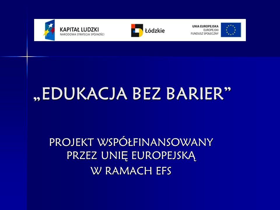 PROJEKT WSPÓŁFINANSOWANY PRZEZ UNIĘ EUROPEJSKĄ W RAMACH EFS