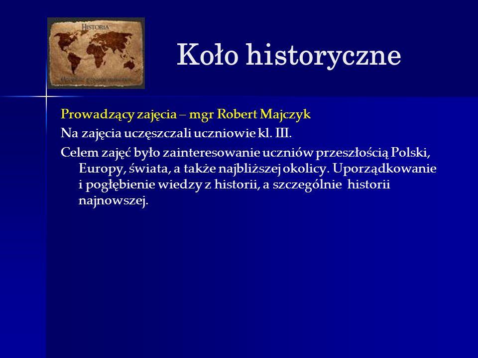 Koło historyczne Prowadzący zajęcia – mgr Robert Majczyk