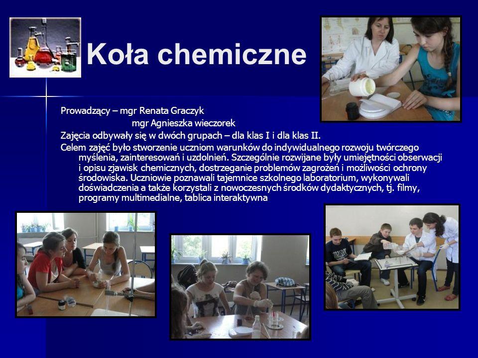 Koła chemiczne Prowadzący – mgr Renata Graczyk mgr Agnieszka wieczorek