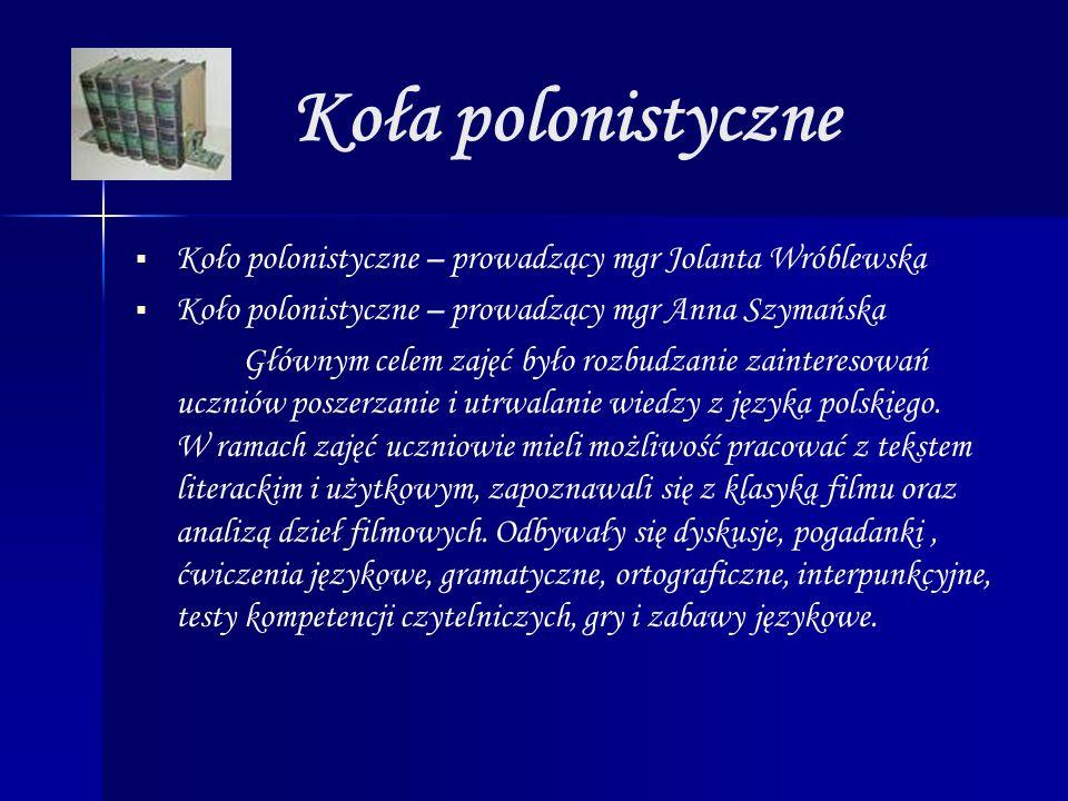 Koła polonistyczne Koło polonistyczne – prowadzący mgr Jolanta Wróblewska. Koło polonistyczne – prowadzący mgr Anna Szymańska.