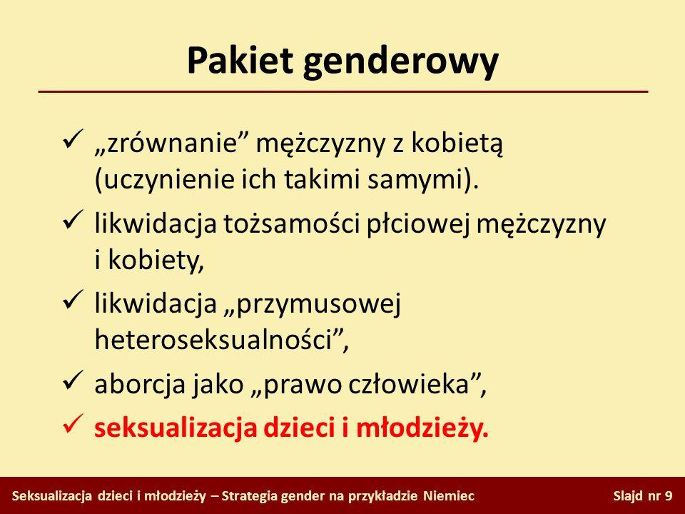 """Pakiet genderowy """"zrównanie mężczyzny z kobietą (uczynienie ich takimi samymi). likwidacja tożsamości płciowej mężczyzny i kobiety,"""