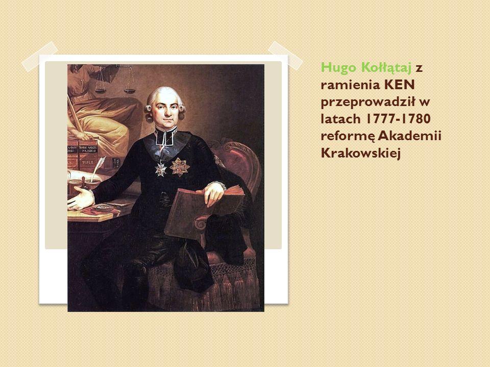 Hugo Kołłątaj z ramienia KEN przeprowadził w latach 1777-1780 reformę Akademii Krakowskiej