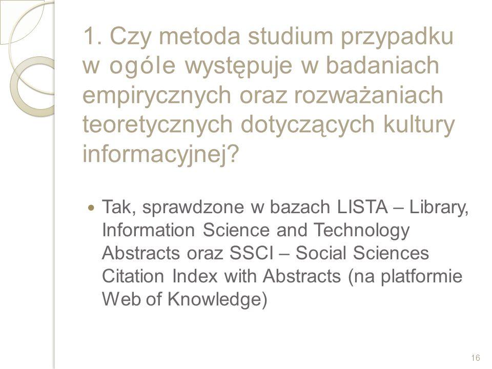 1. Czy metoda studium przypadku w ogóle występuje w badaniach empirycznych oraz rozważaniach teoretycznych dotyczących kultury informacyjnej