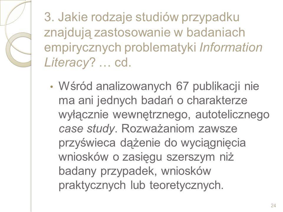 3. Jakie rodzaje studiów przypadku znajdują zastosowanie w badaniach empirycznych problematyki Information Literacy … cd.