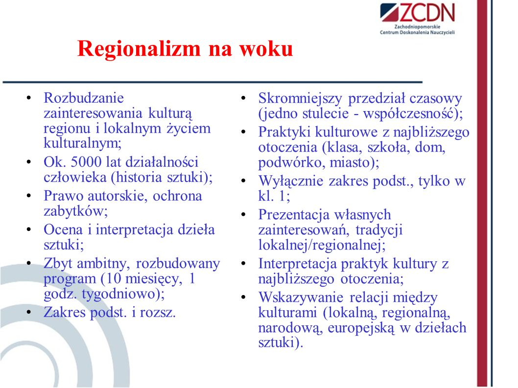 Regionalizm na woku Rozbudzanie zainteresowania kulturą regionu i lokalnym życiem kulturalnym;