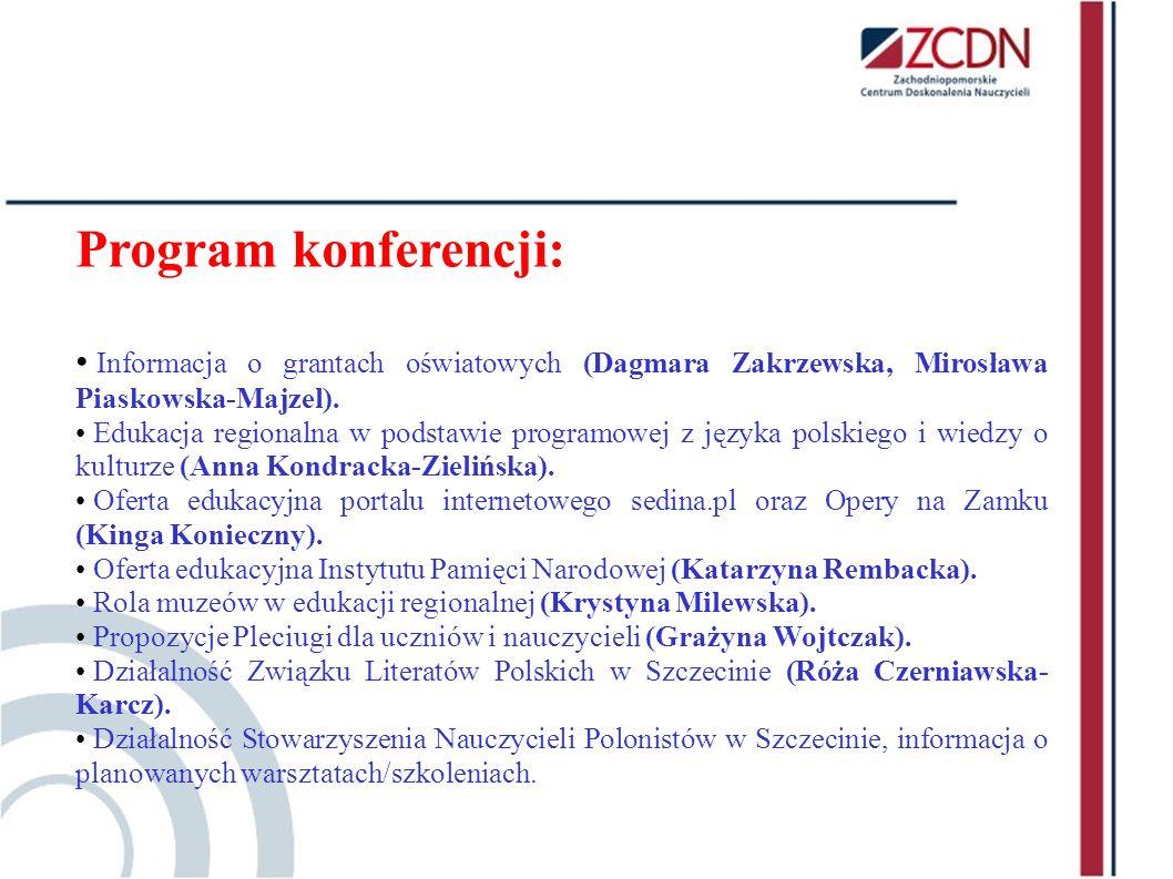 Program konferencji: Informacja o grantach oświatowych (Dagmara Zakrzewska, Mirosława Piaskowska-Majzel).