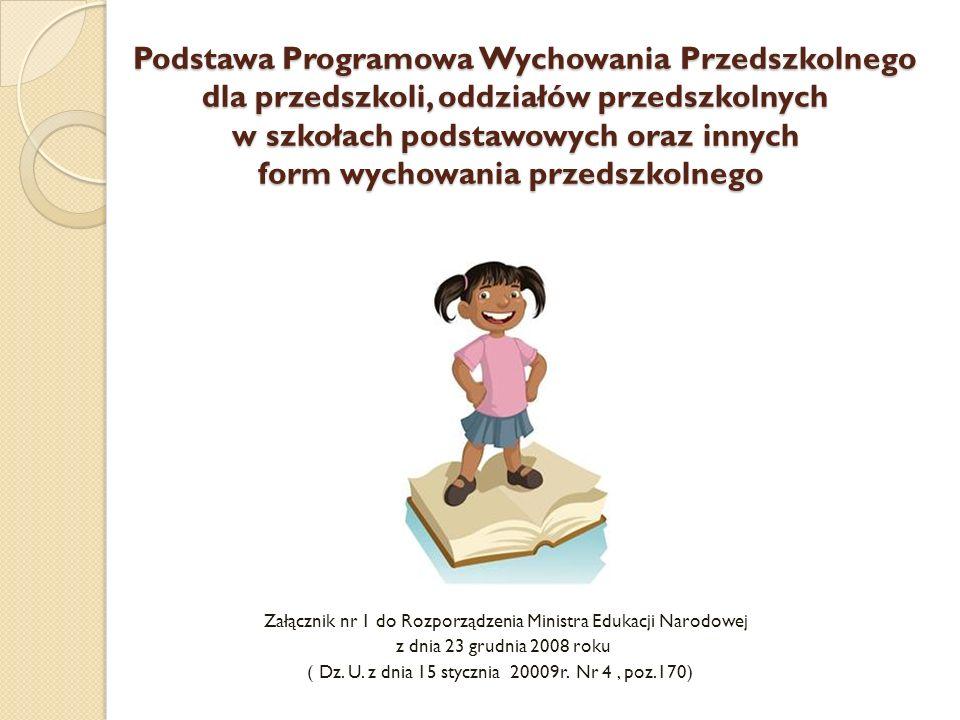 Podstawa Programowa Wychowania Przedszkolnego dla przedszkoli, oddziałów przedszkolnych w szkołach podstawowych oraz innych form wychowania przedszkolnego