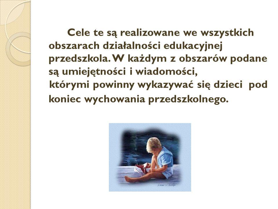 Cele te są realizowane we wszystkich obszarach działalności edukacyjnej przedszkola.