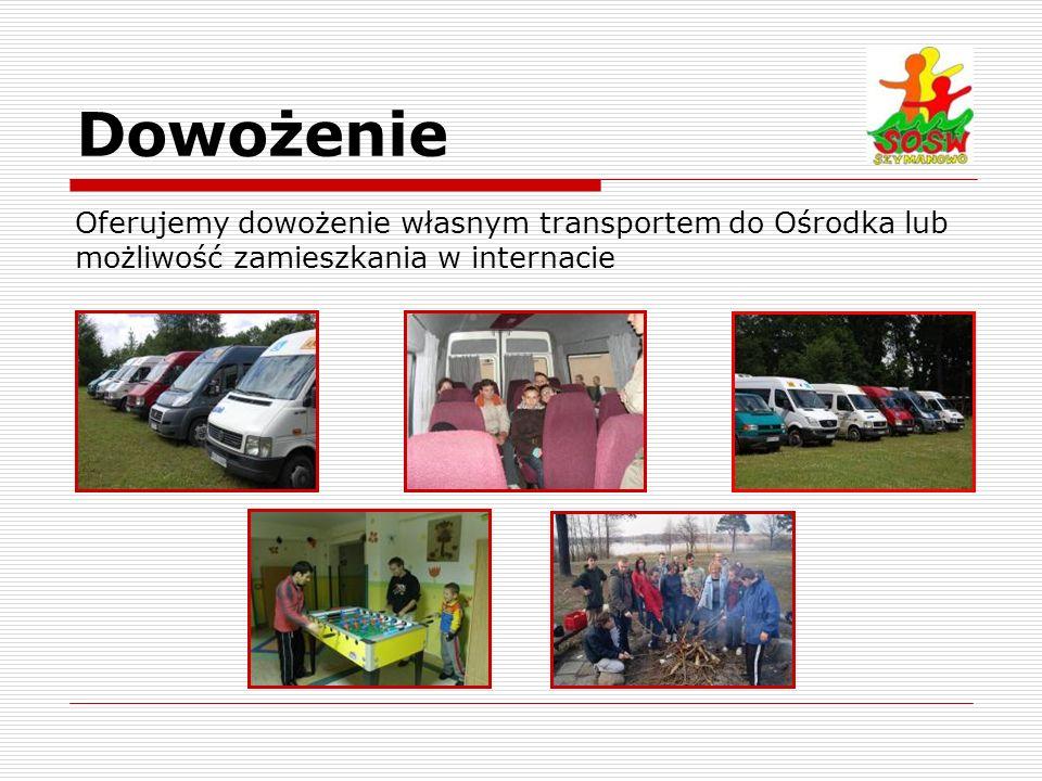 Dowożenie Oferujemy dowożenie własnym transportem do Ośrodka lub możliwość zamieszkania w internacie.