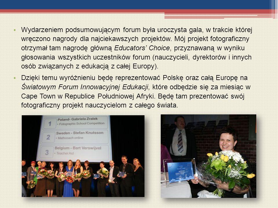 Wydarzeniem podsumowującym forum była uroczysta gala, w trakcie której wręczono nagrody dla najciekawszych projektów. Mój projekt fotograficzny otrzymał tam nagrodę główną Educators' Choice, przyznawaną w wyniku głosowania wszystkich uczestników forum (nauczycieli, dyrektorów i innych osób związanych z edukacją z całej Europy).