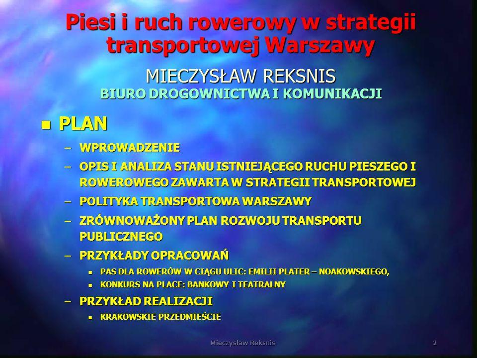 Piesi i ruch rowerowy w strategii transportowej Warszawy MIECZYSŁAW REKSNIS BIURO DROGOWNICTWA I KOMUNIKACJI