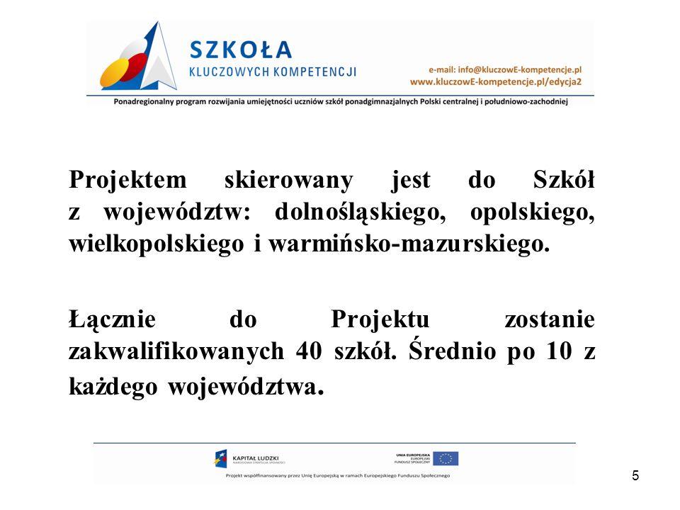 Projektem skierowany jest do Szkół z województw: dolnośląskiego, opolskiego, wielkopolskiego i warmińsko-mazurskiego.