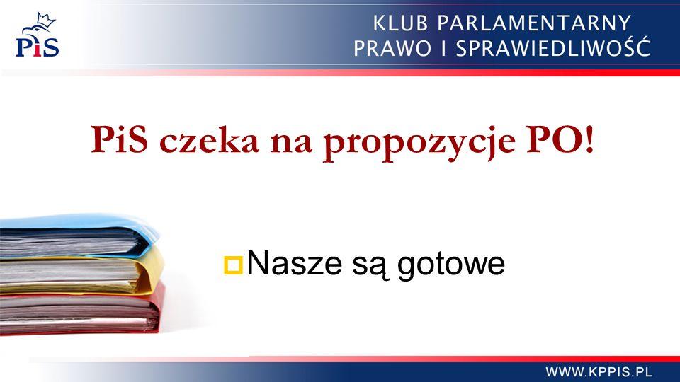 PiS czeka na propozycje PO!