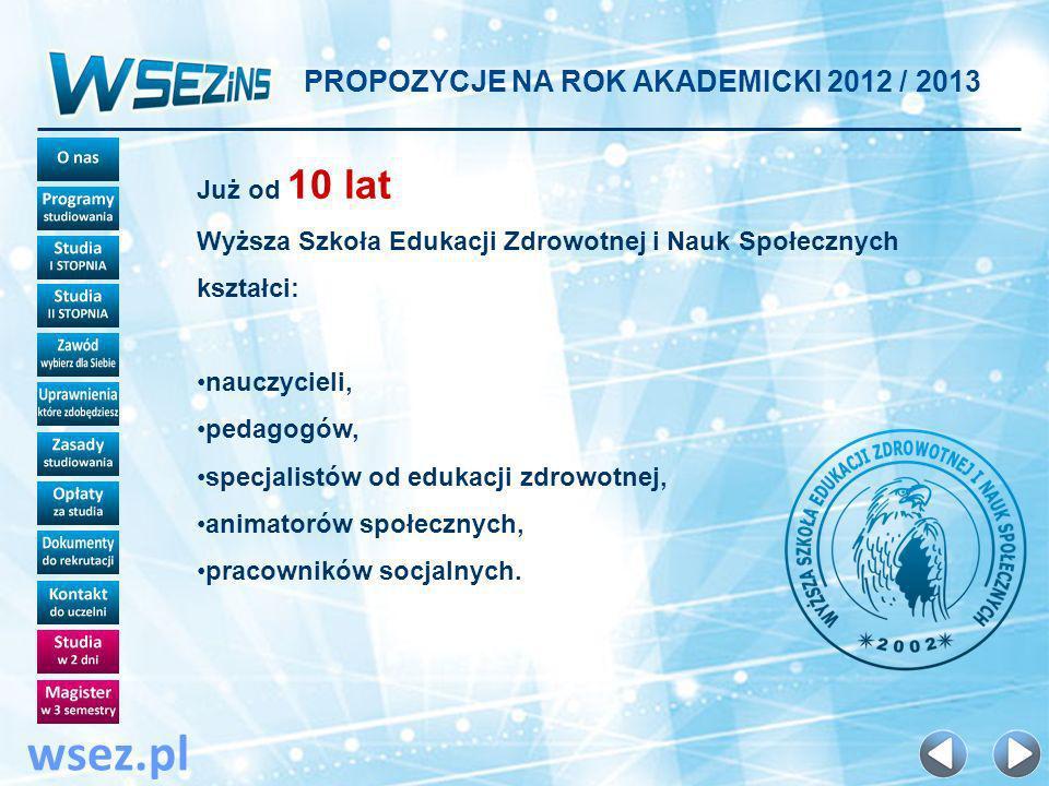 wsez.pl PROPOZYCJE NA ROK AKADEMICKI 2012 / 2013 Już od 10 lat