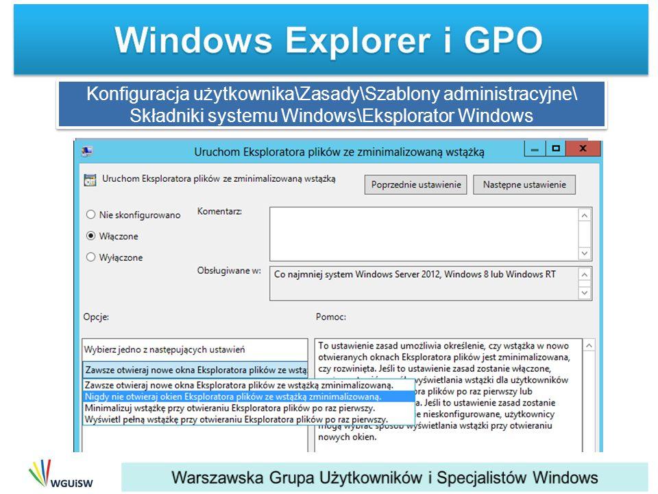 Windows Explorer i GPO Konfiguracja użytkownika\Zasady\Szablony administracyjne\ Składniki systemu Windows\Eksplorator Windows.