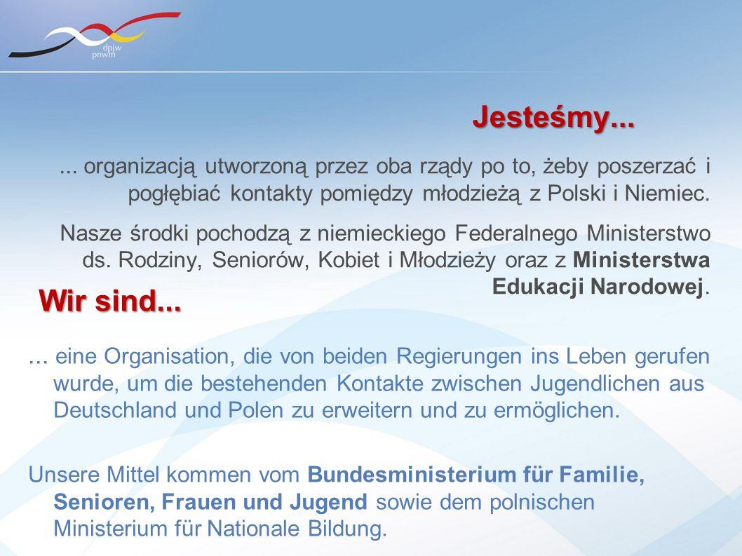 Jesteśmy... ... organizacją utworzoną przez oba rządy po to, żeby poszerzać i pogłębiać kontakty pomiędzy młodzieżą z Polski i Niemiec.