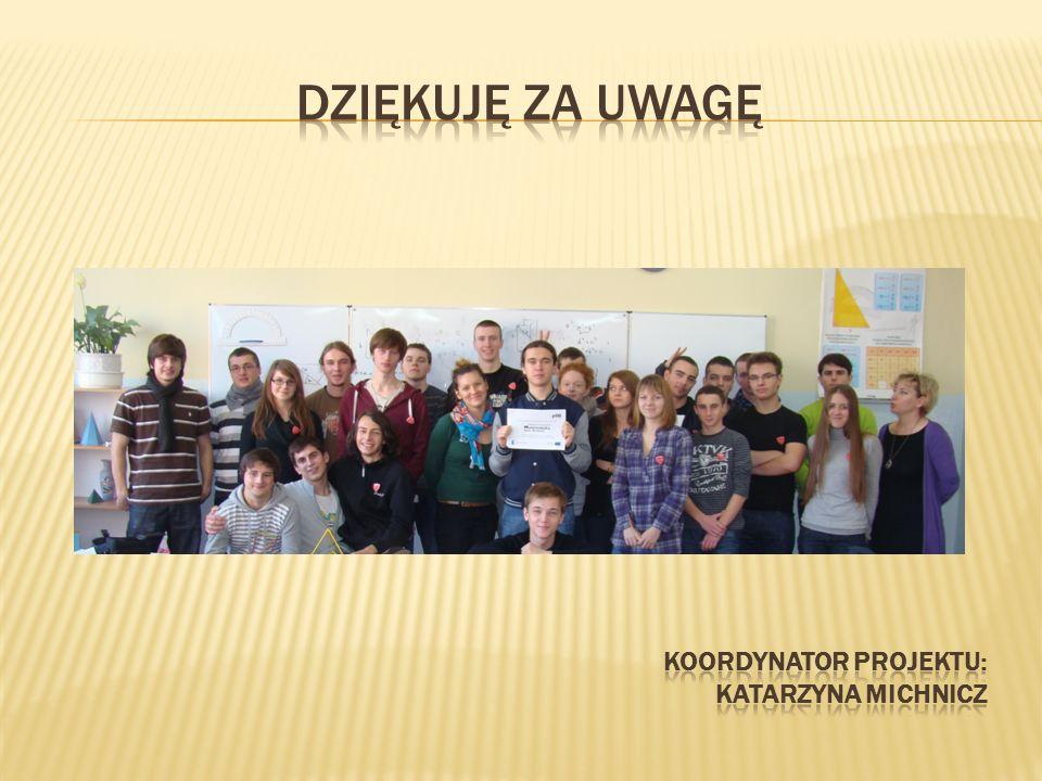 Dziękuję za uwagę Koordynator projektu: Katarzyna michnicz