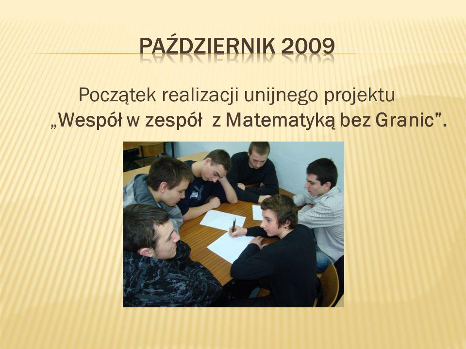 """Październik 2009 Początek realizacji unijnego projektu """"Wespół w zespół z Matematyką bez Granic ."""