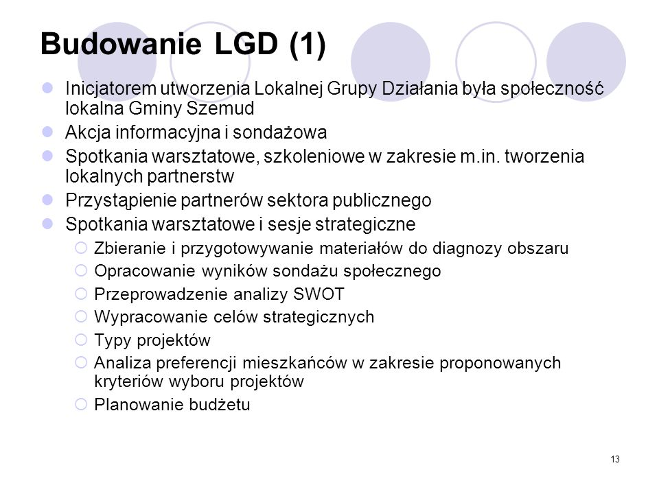 Budowanie LGD (1) Inicjatorem utworzenia Lokalnej Grupy Działania była społeczność lokalna Gminy Szemud.