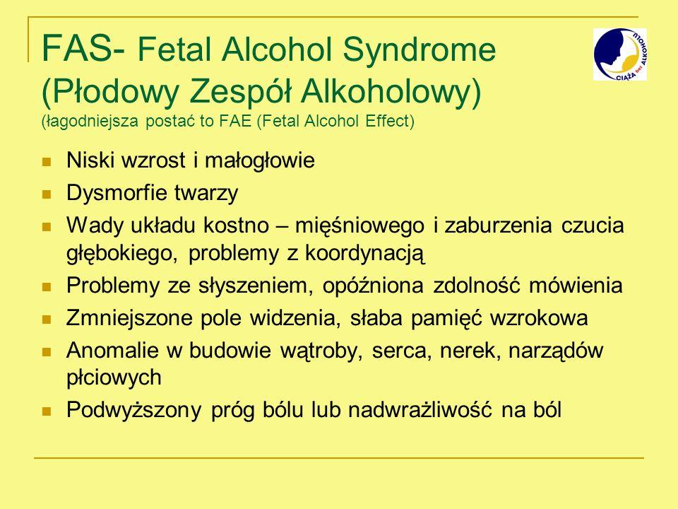FAS- Fetal Alcohol Syndrome (Płodowy Zespół Alkoholowy) (łagodniejsza postać to FAE (Fetal Alcohol Effect)