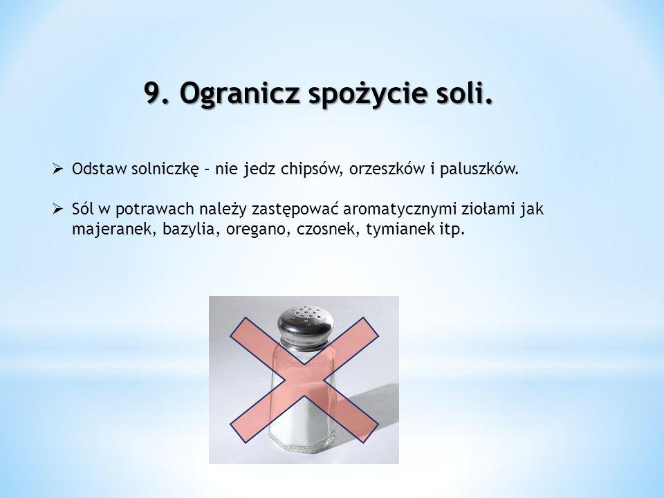 9. Ogranicz spożycie soli.