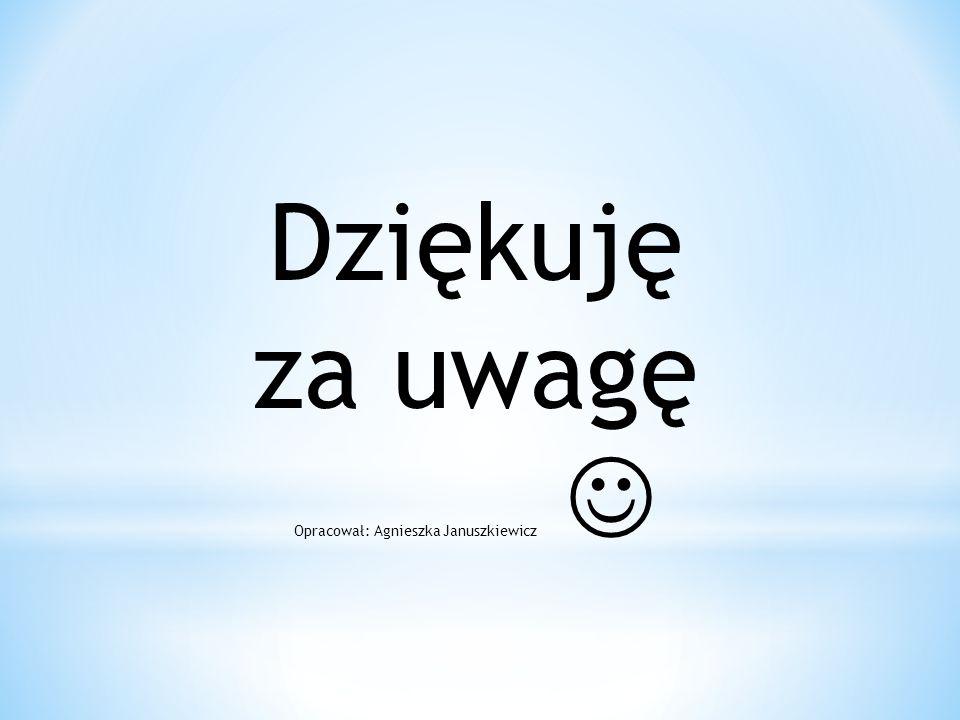 Opracował: Agnieszka Januszkiewicz 