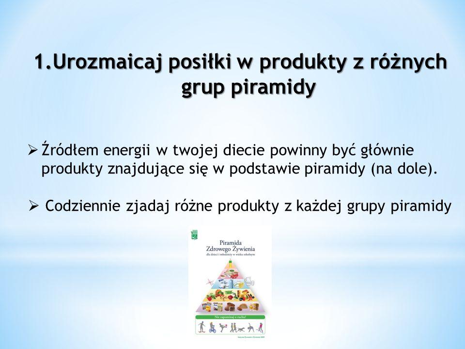 Urozmaicaj posiłki w produkty z różnych grup piramidy
