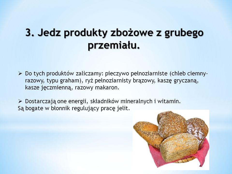 3. Jedz produkty zbożowe z grubego przemiału.