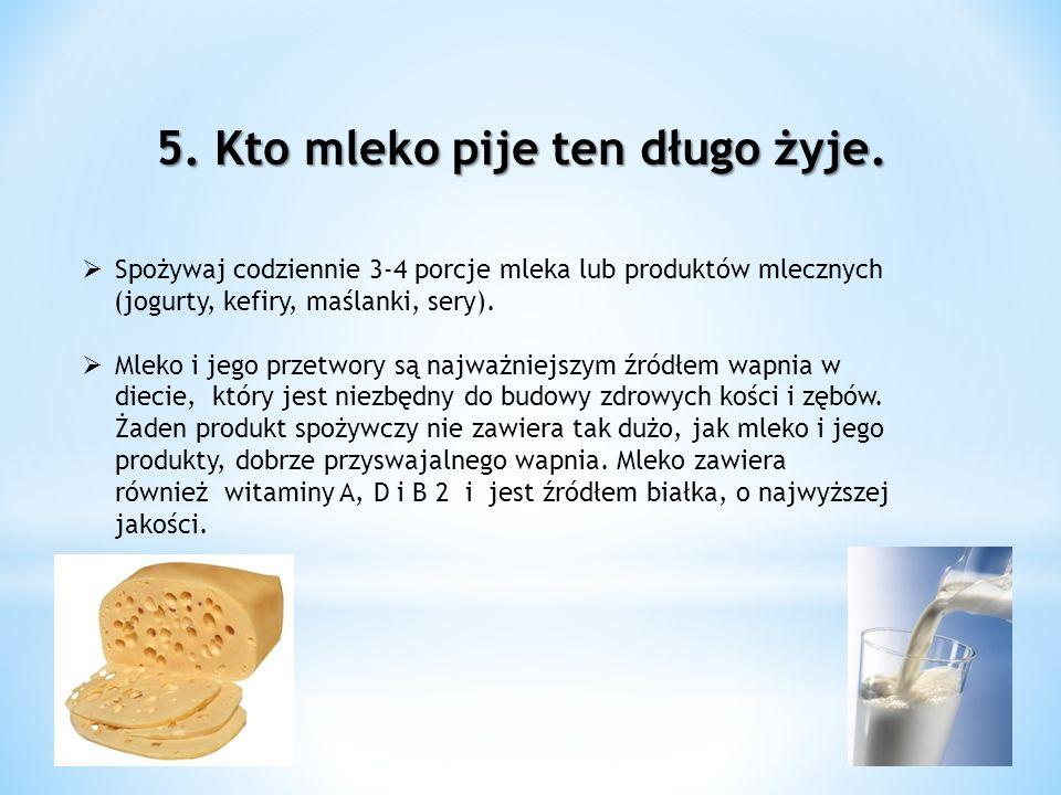5. Kto mleko pije ten długo żyje.