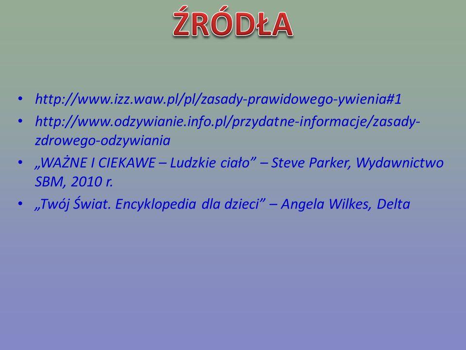 http://www.izz.waw.pl/pl/zasady-prawidowego-ywienia#1 http://www.odzywianie.info.pl/przydatne-informacje/zasady- zdrowego-odzywiania.