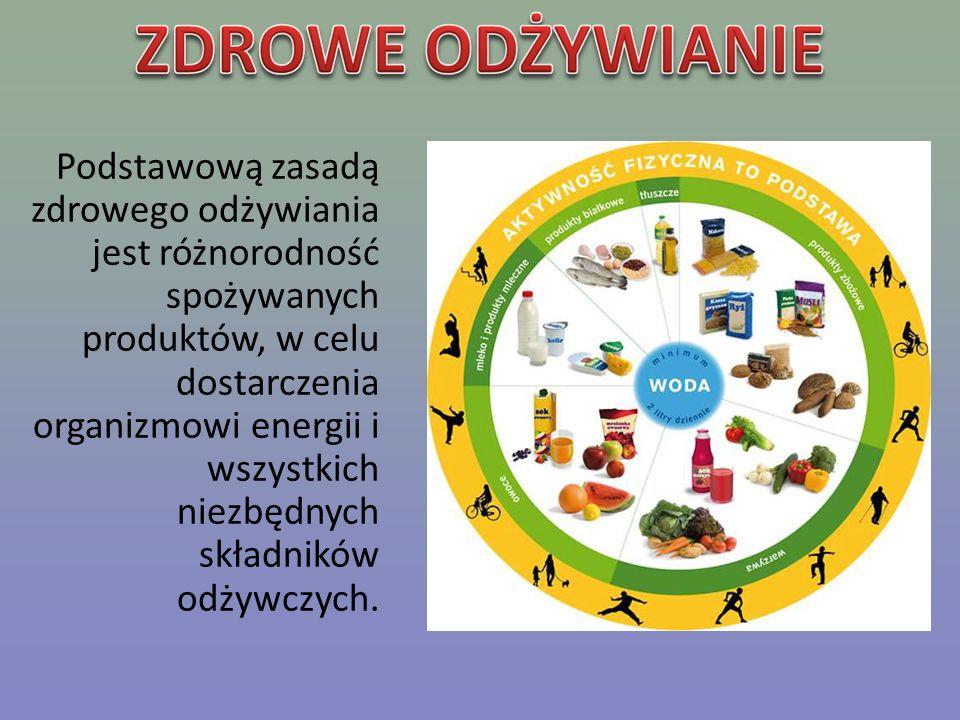 Podstawową zasadą zdrowego odżywiania jest różnorodność spożywanych produktów, w celu dostarczenia organizmowi energii i wszystkich niezbędnych składników odżywczych.
