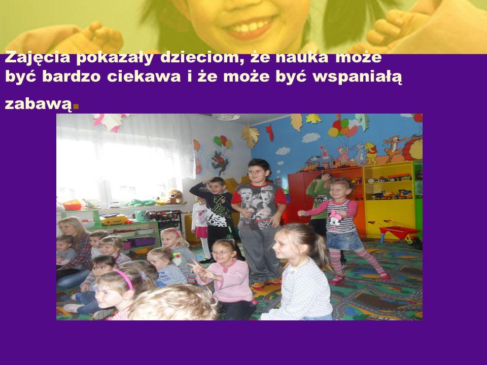 Zajęcia pokazały dzieciom, że nauka może być bardzo ciekawa i że może być wspaniałą zabawą.
