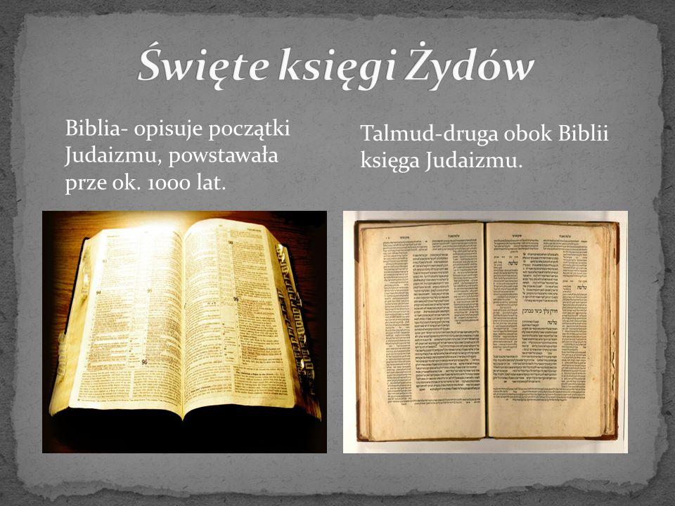 Święte księgi Żydów Biblia- opisuje początki Judaizmu, powstawała prze ok.