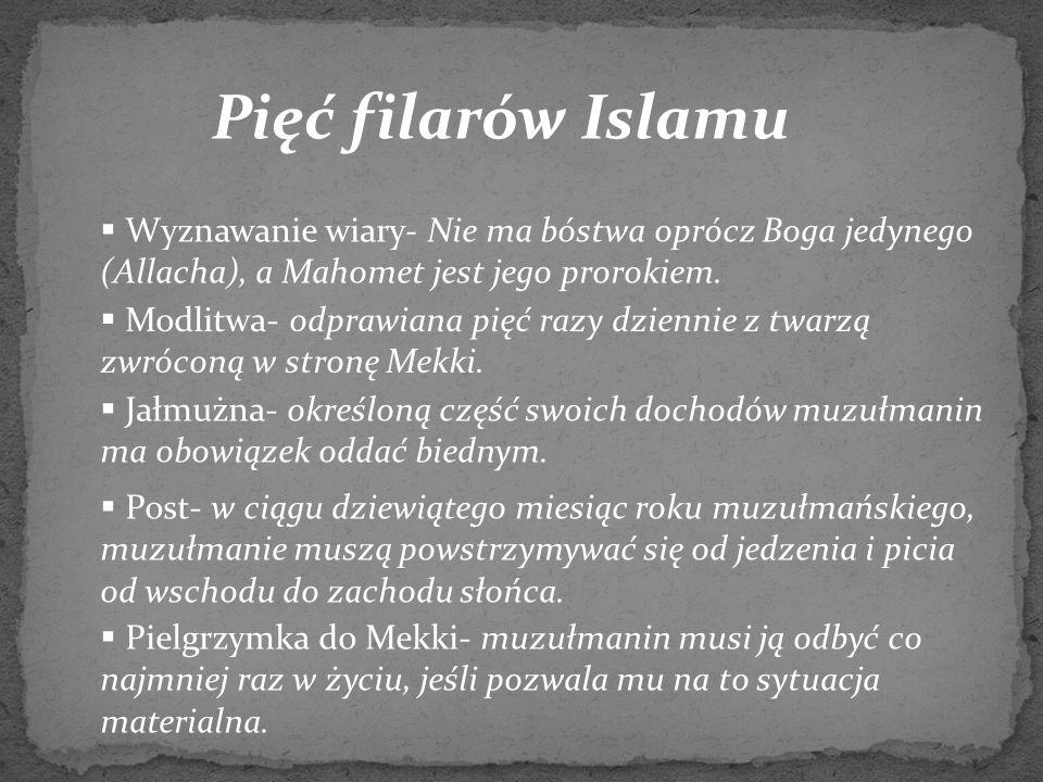 Pięć filarów Islamu Wyznawanie wiary- Nie ma bóstwa oprócz Boga jedynego (Allacha), a Mahomet jest jego prorokiem.