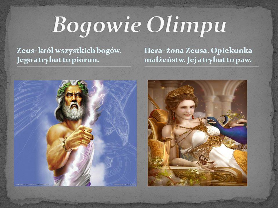 Bogowie Olimpu Zeus- król wszystkich bogów. Jego atrybut to piorun.