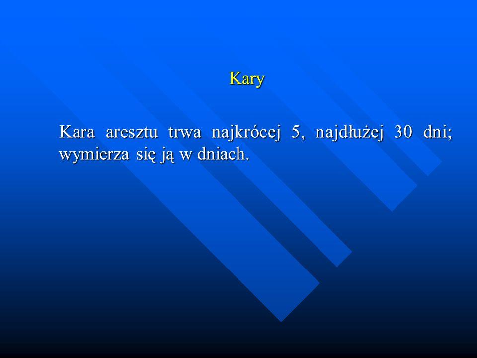 Kary Kara aresztu trwa najkrócej 5, najdłużej 30 dni; wymierza się ją w dniach.