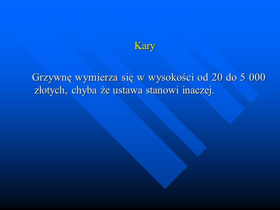 Kary Grzywnę wymierza się w wysokości od 20 do 5 000 złotych, chyba że ustawa stanowi inaczej.
