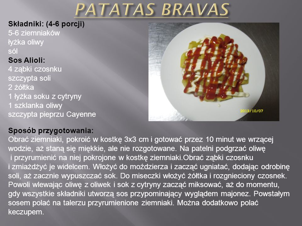 PATATAS BRAVAS Składniki: (4-6 porcji) 5-6 ziemniaków łyżka oliwy sól