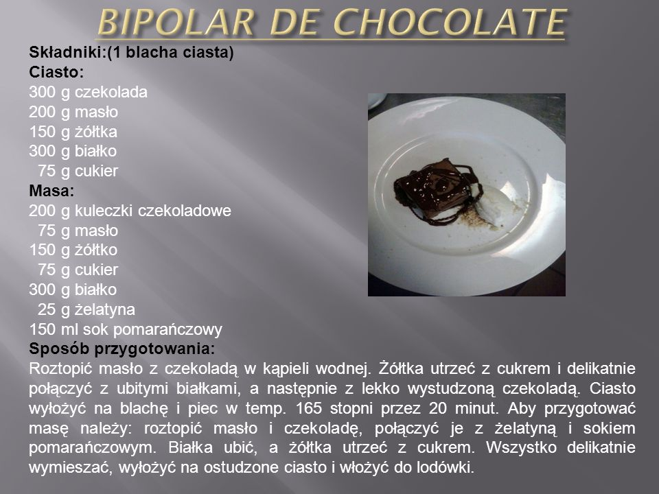 BIPOLAR DE CHOCOLATE Składniki:(1 blacha ciasta) Ciasto: