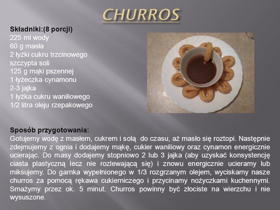 CHURROS Składniki:(8 porcji) 225 ml wody 60 g masła