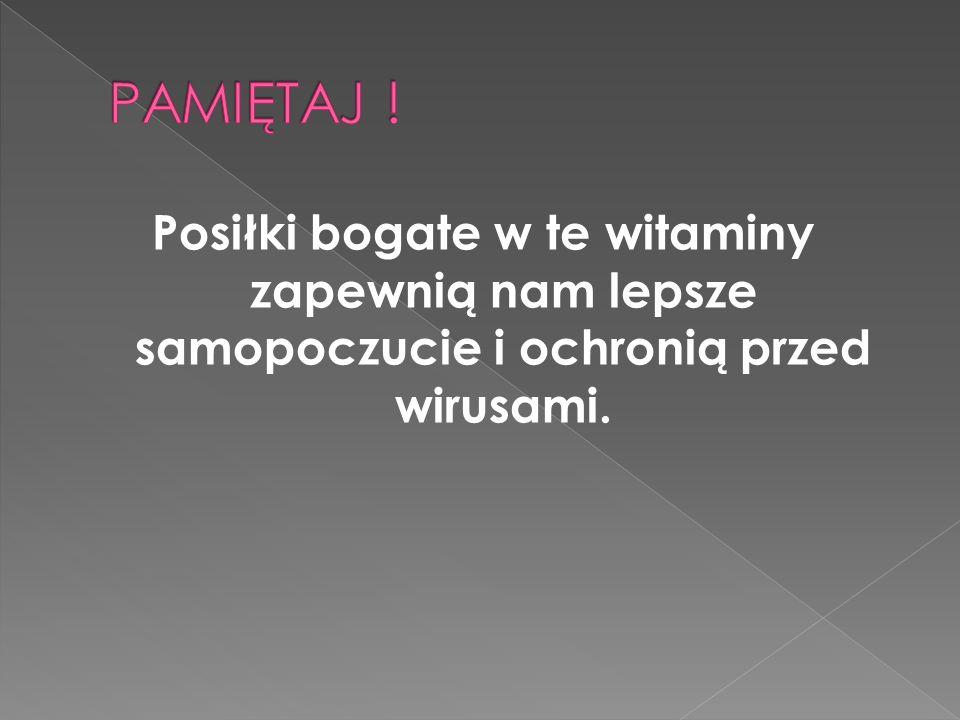 PAMIĘTAJ ! Posiłki bogate w te witaminy zapewnią nam lepsze samopoczucie i ochronią przed wirusami.