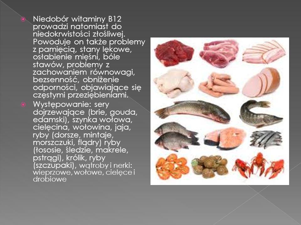 Niedobór witaminy B12 prowadzi natomiast do niedokrwistości złośliwej