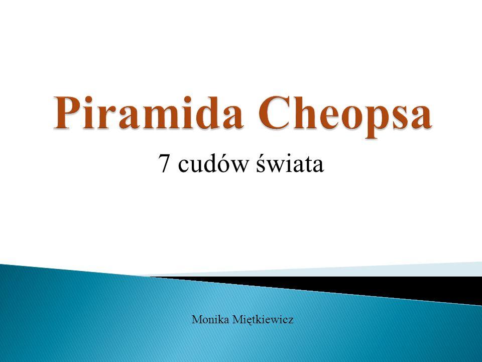 Piramida Cheopsa 7 cudów świata Monika Miętkiewicz