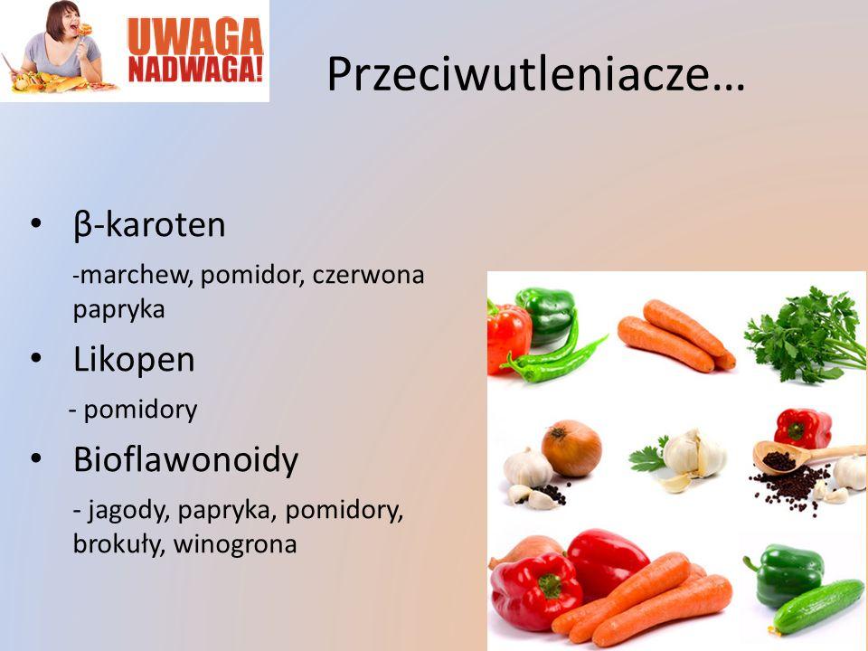 Przeciwutleniacze… β-karoten Likopen Bioflawonoidy - pomidory