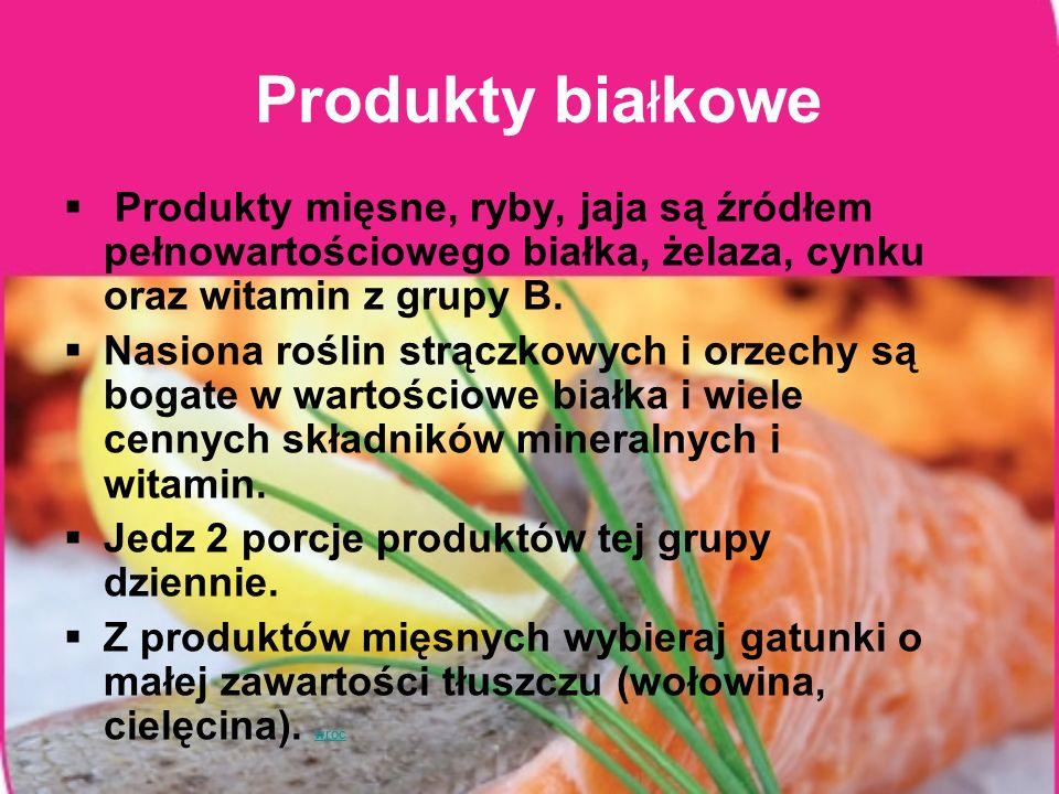 Produkty białkowe Produkty mięsne, ryby, jaja są źródłem pełnowartościowego białka, żelaza, cynku oraz witamin z grupy B.